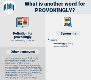 provokingly, synonym provokingly, another word for provokingly, words like provokingly, thesaurus provokingly