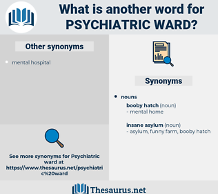 psychiatric ward, synonym psychiatric ward, another word for psychiatric ward, words like psychiatric ward, thesaurus psychiatric ward