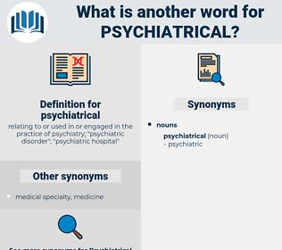 psychiatrical, synonym psychiatrical, another word for psychiatrical, words like psychiatrical, thesaurus psychiatrical