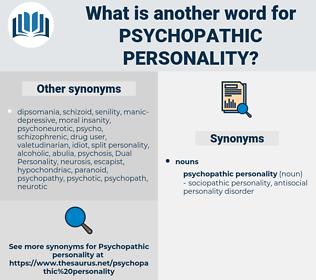 psychopathic personality, synonym psychopathic personality, another word for psychopathic personality, words like psychopathic personality, thesaurus psychopathic personality