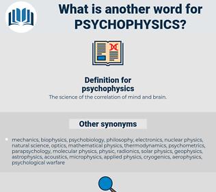 psychophysics, synonym psychophysics, another word for psychophysics, words like psychophysics, thesaurus psychophysics