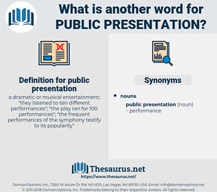 public presentation, synonym public presentation, another word for public presentation, words like public presentation, thesaurus public presentation