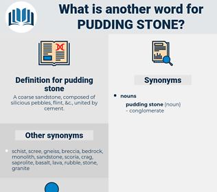 pudding stone, synonym pudding stone, another word for pudding stone, words like pudding stone, thesaurus pudding stone