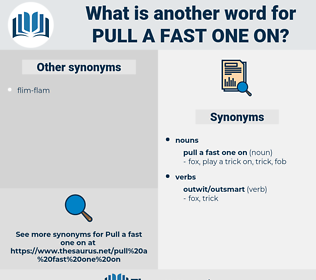 pull a fast one on, synonym pull a fast one on, another word for pull a fast one on, words like pull a fast one on, thesaurus pull a fast one on