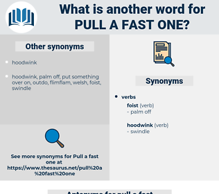 pull a fast one, synonym pull a fast one, another word for pull a fast one, words like pull a fast one, thesaurus pull a fast one