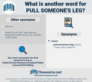 pull someone's leg, synonym pull someone's leg, another word for pull someone's leg, words like pull someone's leg, thesaurus pull someone's leg