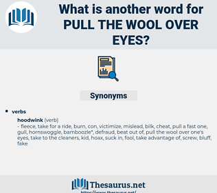 pull the wool over eyes, synonym pull the wool over eyes, another word for pull the wool over eyes, words like pull the wool over eyes, thesaurus pull the wool over eyes