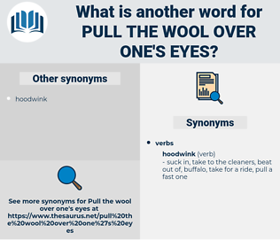 pull the wool over one's eyes, synonym pull the wool over one's eyes, another word for pull the wool over one's eyes, words like pull the wool over one's eyes, thesaurus pull the wool over one's eyes
