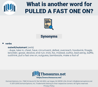 pulled a fast one on, synonym pulled a fast one on, another word for pulled a fast one on, words like pulled a fast one on, thesaurus pulled a fast one on