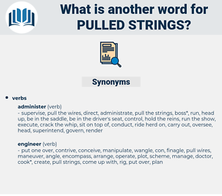pulled strings, synonym pulled strings, another word for pulled strings, words like pulled strings, thesaurus pulled strings