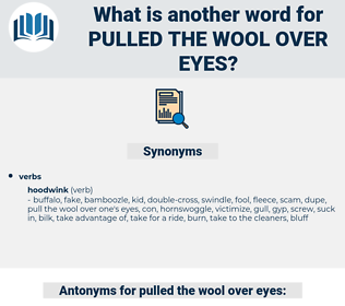 pulled the wool over eyes, synonym pulled the wool over eyes, another word for pulled the wool over eyes, words like pulled the wool over eyes, thesaurus pulled the wool over eyes