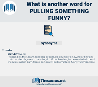 pulling something funny, synonym pulling something funny, another word for pulling something funny, words like pulling something funny, thesaurus pulling something funny