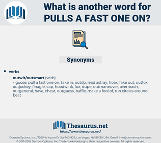 pulls a fast one on, synonym pulls a fast one on, another word for pulls a fast one on, words like pulls a fast one on, thesaurus pulls a fast one on