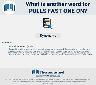pulls fast one on, synonym pulls fast one on, another word for pulls fast one on, words like pulls fast one on, thesaurus pulls fast one on