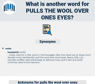 pulls the wool over ones eyes, synonym pulls the wool over ones eyes, another word for pulls the wool over ones eyes, words like pulls the wool over ones eyes, thesaurus pulls the wool over ones eyes