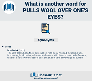pulls wool over one's eyes, synonym pulls wool over one's eyes, another word for pulls wool over one's eyes, words like pulls wool over one's eyes, thesaurus pulls wool over one's eyes