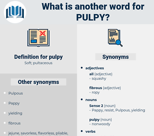 pulpy, synonym pulpy, another word for pulpy, words like pulpy, thesaurus pulpy
