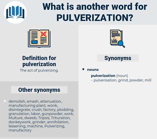 pulverization, synonym pulverization, another word for pulverization, words like pulverization, thesaurus pulverization