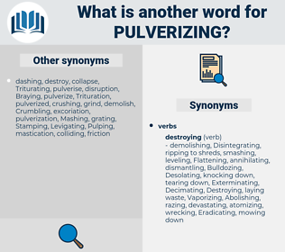 Pulverizing, synonym Pulverizing, another word for Pulverizing, words like Pulverizing, thesaurus Pulverizing