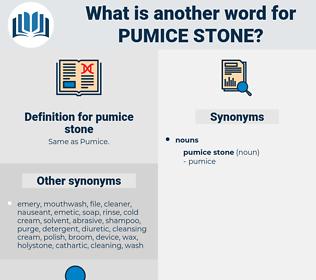 pumice stone, synonym pumice stone, another word for pumice stone, words like pumice stone, thesaurus pumice stone