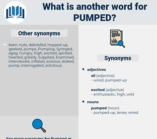 pumped, synonym pumped, another word for pumped, words like pumped, thesaurus pumped