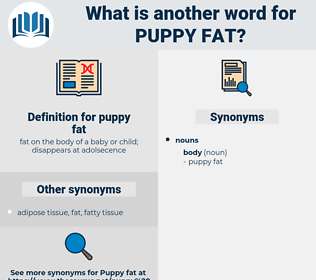 puppy fat, synonym puppy fat, another word for puppy fat, words like puppy fat, thesaurus puppy fat