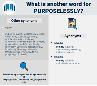purposelessly, synonym purposelessly, another word for purposelessly, words like purposelessly, thesaurus purposelessly