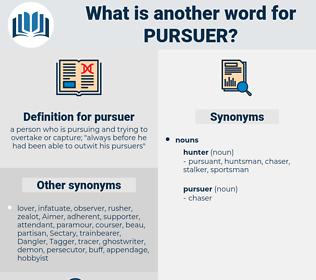 pursuer, synonym pursuer, another word for pursuer, words like pursuer, thesaurus pursuer