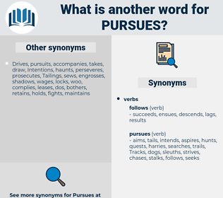 pursues, synonym pursues, another word for pursues, words like pursues, thesaurus pursues