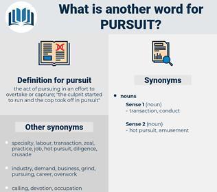 pursuit, synonym pursuit, another word for pursuit, words like pursuit, thesaurus pursuit