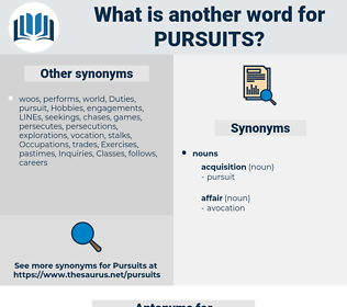 pursuits, synonym pursuits, another word for pursuits, words like pursuits, thesaurus pursuits