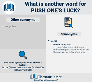 push one's luck, synonym push one's luck, another word for push one's luck, words like push one's luck, thesaurus push one's luck