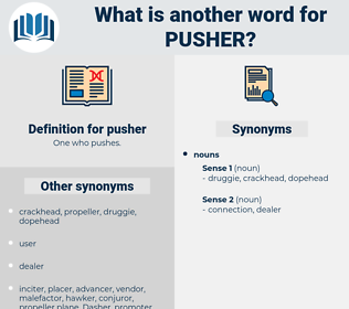 pusher, synonym pusher, another word for pusher, words like pusher, thesaurus pusher
