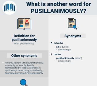 pusillanimously, synonym pusillanimously, another word for pusillanimously, words like pusillanimously, thesaurus pusillanimously