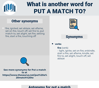 put a match to, synonym put a match to, another word for put a match to, words like put a match to, thesaurus put a match to