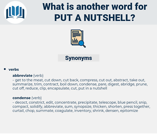 put a nutshell, synonym put a nutshell, another word for put a nutshell, words like put a nutshell, thesaurus put a nutshell
