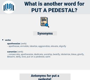 put a pedestal, synonym put a pedestal, another word for put a pedestal, words like put a pedestal, thesaurus put a pedestal