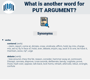 put argument, synonym put argument, another word for put argument, words like put argument, thesaurus put argument