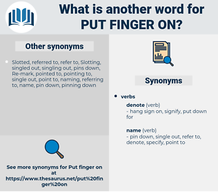 put finger on, synonym put finger on, another word for put finger on, words like put finger on, thesaurus put finger on