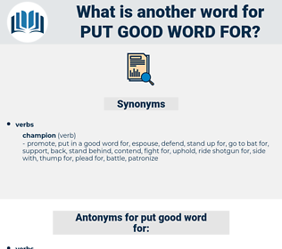 put good word for, synonym put good word for, another word for put good word for, words like put good word for, thesaurus put good word for