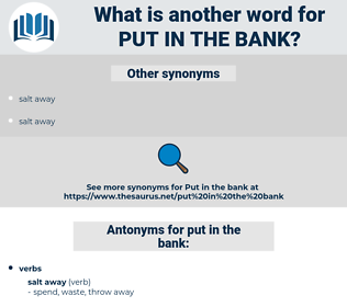 put in the bank, synonym put in the bank, another word for put in the bank, words like put in the bank, thesaurus put in the bank