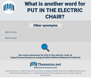 put in the electric chair, synonym put in the electric chair, another word for put in the electric chair, words like put in the electric chair, thesaurus put in the electric chair