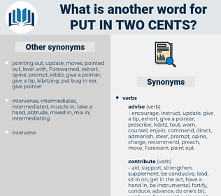 put in two cents, synonym put in two cents, another word for put in two cents, words like put in two cents, thesaurus put in two cents