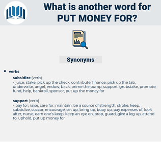 put money for, synonym put money for, another word for put money for, words like put money for, thesaurus put money for
