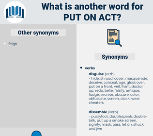 put on act, synonym put on act, another word for put on act, words like put on act, thesaurus put on act