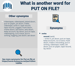 put on file, synonym put on file, another word for put on file, words like put on file, thesaurus put on file
