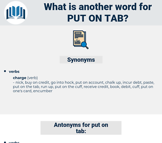 put on tab, synonym put on tab, another word for put on tab, words like put on tab, thesaurus put on tab