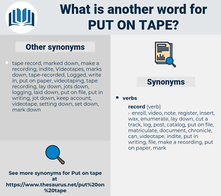 put on tape, synonym put on tape, another word for put on tape, words like put on tape, thesaurus put on tape