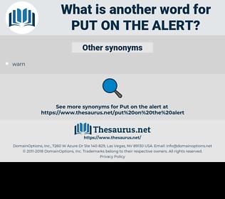 put on the alert, synonym put on the alert, another word for put on the alert, words like put on the alert, thesaurus put on the alert