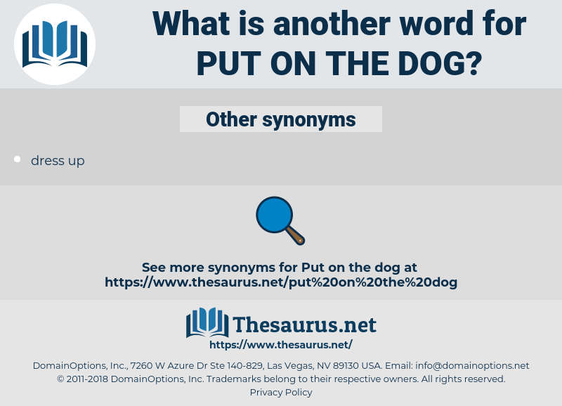 put on the dog, synonym put on the dog, another word for put on the dog, words like put on the dog, thesaurus put on the dog